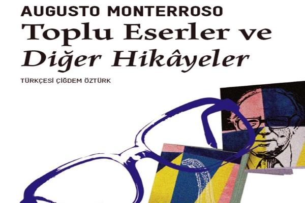 Monterroso'nun öyküleri Türkçe'de ilk kez yayımlanıyor